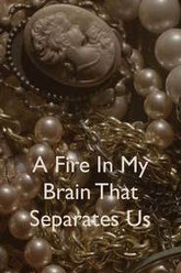 A Fire In My Brain That Separates Us Trailer