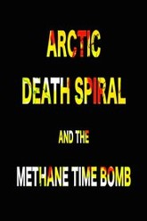 ARCTIC DEATH SPIRAL & THE METHANE TIME BOMB Trailer