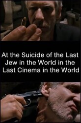 At the Suicide of the Last Jew in the World in the Last Cinema in the World Trailer