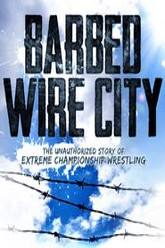 Barbed Wire City: The Unauthorized Story of Extreme Championship Wrestling Trailer