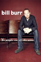 Bill Burr: You People Are All The Same Trailer