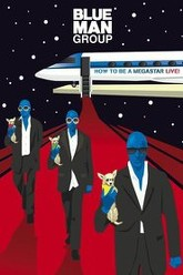 Blue Man Group: How to Be a Megastar Live! Trailer