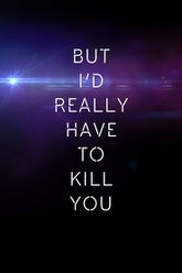 But i'd really have to kill you Trailer