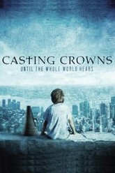 Casting Crowns - Until the Whole World Hears Trailer