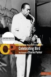 Celebrating Bird: The Triumph of Charlie Parker Trailer
