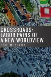 Crossroads: Labor Pains of a New Worldview Trailer
