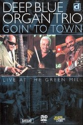 Deep Blue Organ Trio - Goin' To Town Trailer