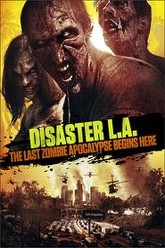 Disaster L.A.: The Last Zombie Apocalypse Begins Here Trailer
