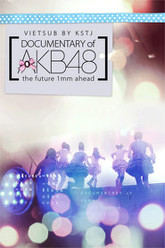 Documentary Of AKB48 : The Future 1mm Ahead Trailer