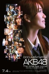 DOCUMENTARY of AKB48 The time has come 少女たちは、今、その背中に何を想う? Trailer