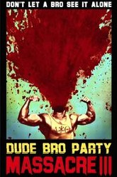 Dude Bro Party Massacre III Trailer