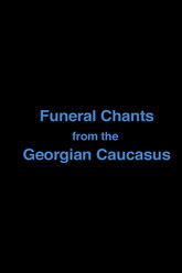 Funeral Chants from the Georgian Caucasus Trailer