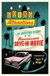 Going Attractions: The Definitive Story of the American Drive-in Movie Trailer