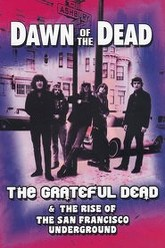 Grateful Dead: Dawn of the Dead - The Grateful Dead and the Rise of the San Francisco Underground Trailer