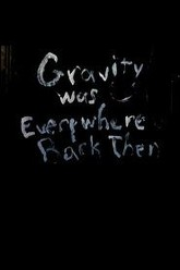 Gravity was everywhere back then Trailer