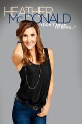 Heather McDonald: I Don't Mean to Brag Trailer