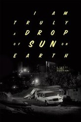 I Am Truly a Drop of Sun on Earth Trailer