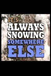 It's Always Snowing Somewhere Else Trailer