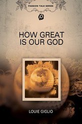 Louie Giglio: How Great Is Our God Trailer