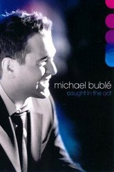 Michael Bublé: Caught In The Act Trailer