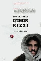 On the Trail of Igor Rizzi Trailer