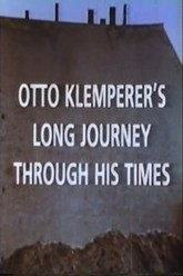 Otto Klemperer's Long Journey Through His Times Trailer