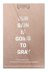 Our Skin Is Going to Gray Trailer