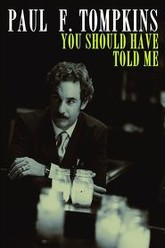 Paul F. Tompkins: You Should Have Told Me Trailer