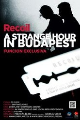 Recoil A Strange Hour In Budapest Trailer