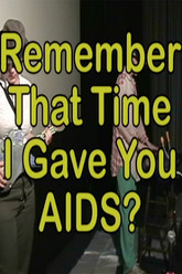 Remember That Time I Gave You AIDS? Trailer