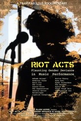 Riot Acts: Flaunting Gender Deviance in Music Performance Trailer