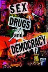 Sex, Drugs and Democracy Trailer
