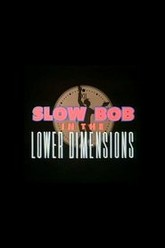 Slow Bob in the Lower Dimensions Trailer
