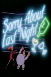 Sorry About Last Night Trailer