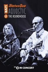 Status Quo: Aquostic! Live at the Roundhouse Trailer