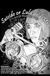 Suicide or Lulu and Me in a World Made for Two Trailer