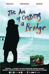 The Art of Crossing a Bridge Trailer