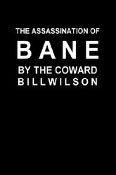 The Assassination of Bane by the Coward Bill Wilson Trailer