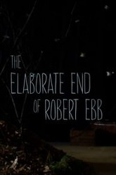 The Elaborate End of Robert Ebb Trailer