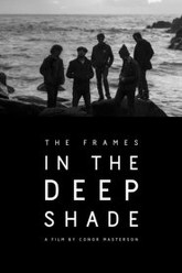 The Frames: In the Deep Shade Trailer