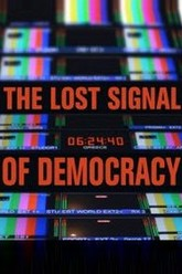 The Lost Signal of Democracy Trailer