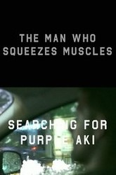 The Man Who Squeezes Muscles: Searching for Purple Aki Trailer