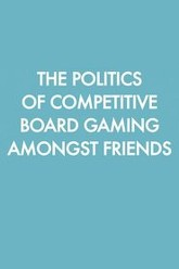 The Politics of Competitive Board Gaming Amongst Friends Trailer