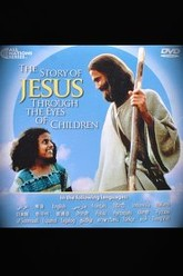 The Story of Jesus Through the Eyes of Children Trailer
