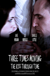 Three Times Moving: The Kiss Through Time Trailer