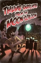 Thumb Snatchers from the Moon Cocoon Trailer