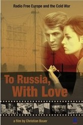 To Russia with Love: Radio Free Europe and the Cold War Trailer