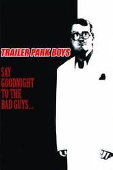 Trailer Park Boys: Say Goodnight to the Bad Guys Trailer