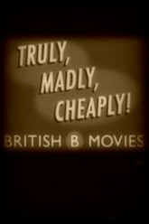 Truly, Madly, Cheaply! British B Movies Trailer