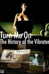 Turn Me On: The History of the Vibrator Trailer
